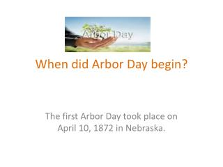 When did Arbor Day begin?