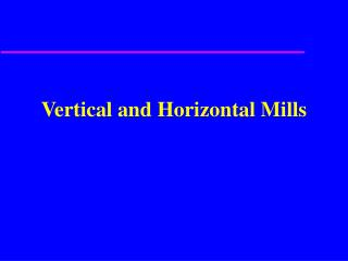 Vertical and Horizontal Mills