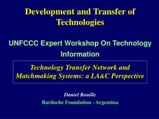 Development and Transfer of Technologies UNFCCC Expert Workshop On Technology Information