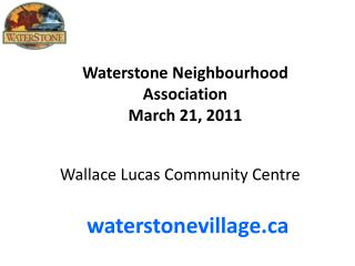 Waterstone Neighbourhood Association March 21, 2011