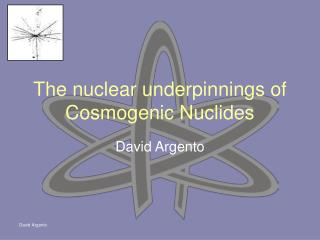 The nuclear underpinnings of Cosmogenic Nuclides
