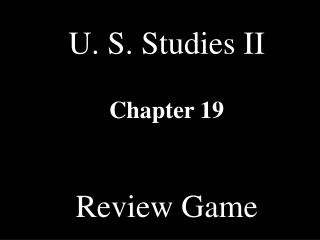U. S. Studies II Chapter 19 Review Game