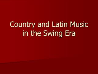 Country and Latin Music in the Swing Era