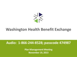Audio:  1-866-244-8528; passcode 474987 Plan Management Meeting November 19, 2013