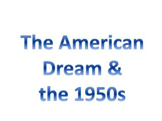 The American Dream &  the 1950s