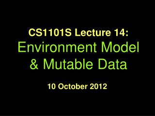 CS1101S Lecture 14: Environment Model & Mutable Data