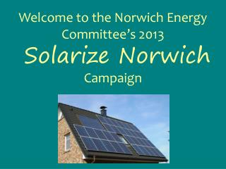 Welcome to the Norwich Energy Committee's 2013 Solarize Norwich Campaign