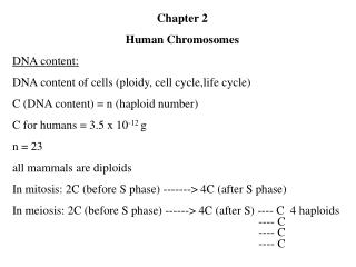 Chapter 2 Human Chromosomes  DNA content: DNA content of cells (ploidy, cell cycle,life cycle)