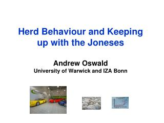 Herd Behaviour and Keeping up with the Joneses Andrew Oswald University of Warwick and IZA Bonn