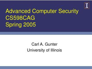 Advanced Computer Security CS598CAG Spring 2005