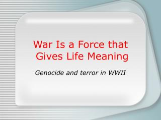 War Is a Force that  Gives Life Meaning