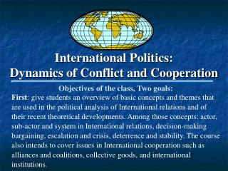 International Politics:  Dynamics of Conflict and Cooperation