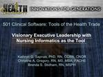 501 Clinical Software: Tools of the Health Trade  Visionary Executive Leadership with  Nursing Informatics as the Tool