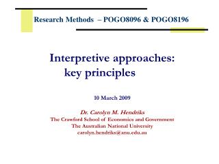 Interpretive approaches:  		key principles 10 March 2009 Dr. Carolyn M. Hendriks