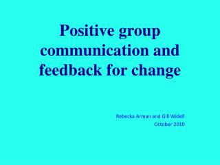 Positive group communication and feedback for change