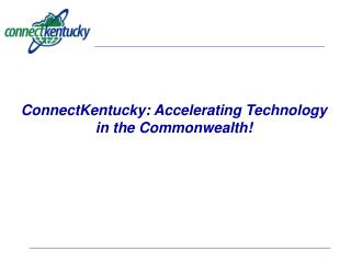ConnectKentucky: Accelerating Technology in the Commonwealth!