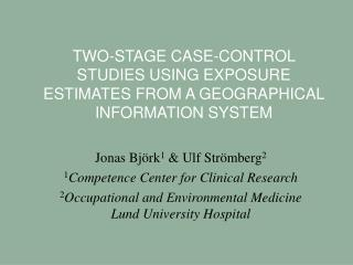 TWO-STAGE CASE-CONTROL STUDIES USING EXPOSURE ESTIMATES FROM A GEOGRAPHICAL INFORMATION SYSTEM