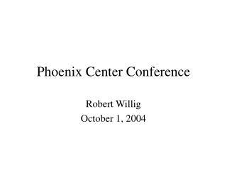 Phoenix Center Conference