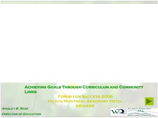 Achieving Goals Through Curriculum and Community Links Forum for Success 2006