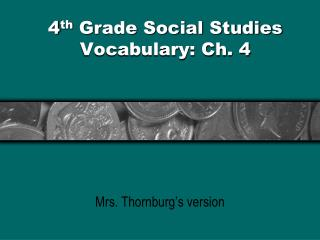 4 th  Grade Social Studies  Vocabulary: Ch. 4