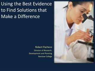 Using the Best Evidence  to Find Solutions that  Make a Difference