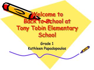 Welcome to  Back to School at  Tony Tobin Elementary School