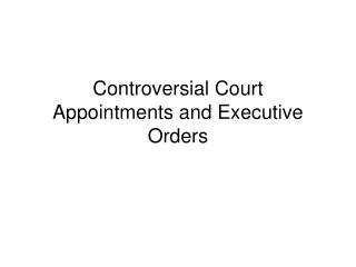 Controversial Court Appointments and Executive Orders