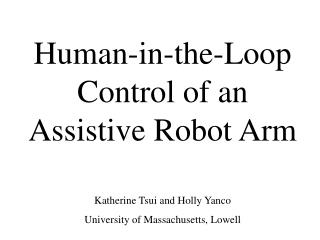 Human-in-the-Loop Control of an Assistive Robot Arm