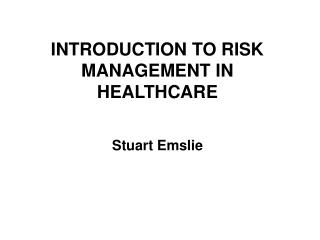 INTRODUCTION TO RISK MANAGEMENT IN HEALTHCARE