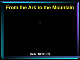 From the Ark to the Mountain 33 Heb. 10:35-39