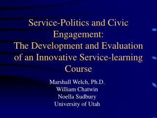 Service-Politics and Civic Engagement:  The Development and Evaluation of an Innovative Service-learning Course