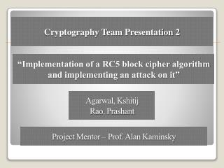 """Implementation of a RC5 block cipher algorithm and implementing an attack on it"""