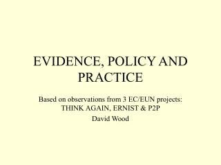 EVIDENCE, POLICY AND PRACTICE