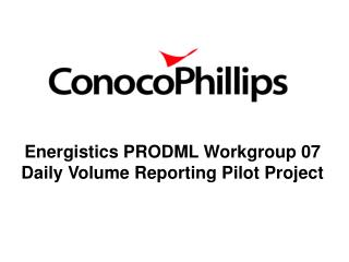 Energistics PRODML Workgroup 07 Daily Volume Reporting Pilot Project