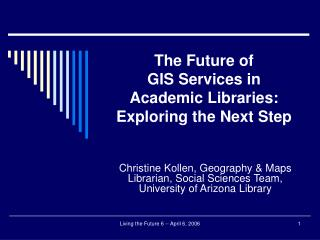 The Future of  GIS Services in  Academic Libraries: Exploring the Next Step