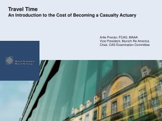 Travel Time An Introduction to the Cost of Becoming a Casualty Actuary