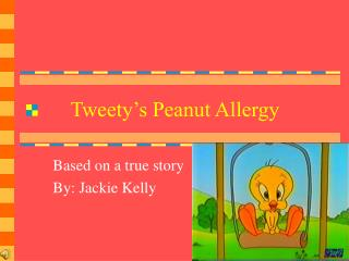 Tweety's Peanut Allergy