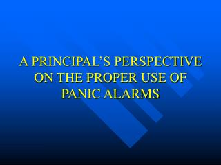 A PRINCIPAL'S PERSPECTIVE ON THE PROPER USE OF PANIC ALARMS