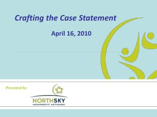 Crafting the Case Statement April 16, 2010