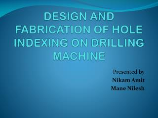 DESIGN AND FABRICATION OF HOLE INDEXING ON DRILLING MACHINE