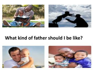 What kind of father should I be like?