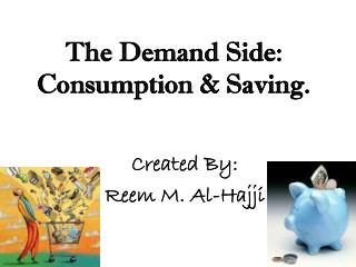 The Demand Side:  Consumption & Saving.