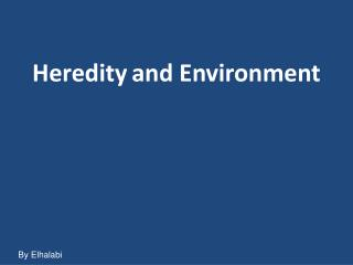 Heredity and Environment