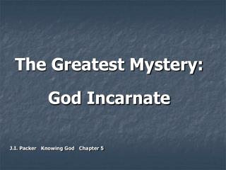 The Greatest Mystery: God Incarnate J.I. Packer   Knowing God   Chapter 5