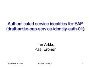 Authenticated service identities for EAP  (draft-arkko-eap-service-identity-auth-01)