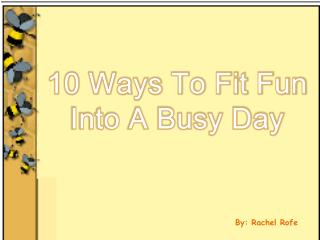 10 Ways To Fit Fun Into A Busy Day