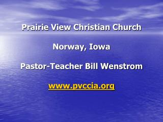 Prairie View Christian Church Norway, Iowa Pastor-Teacher Bill Wenstrom pvccia