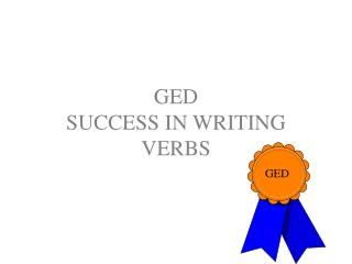 GED                              SUCCESS IN WRITING VERBS