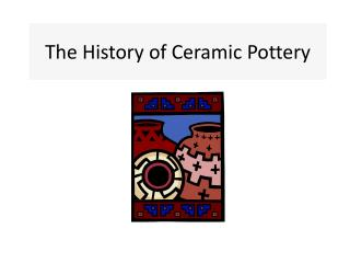 The History of Ceramic Pottery