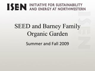SEED and Barney Family Organic Garden